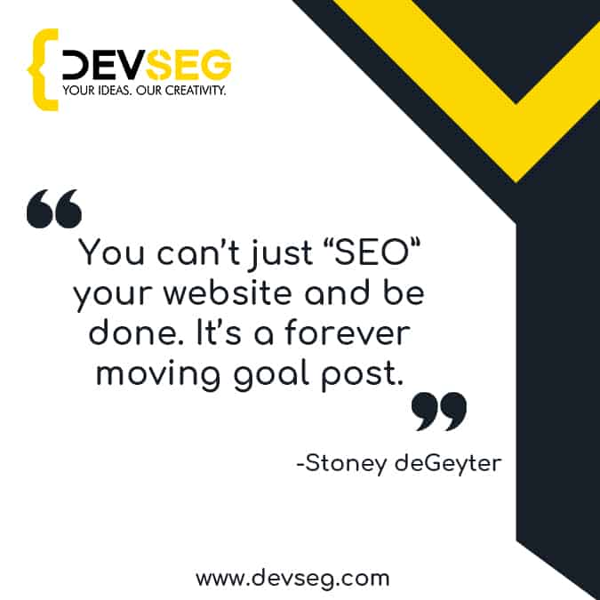 You-cant-just-SEO-your-website-and-be-done.-Its-a-forever-moving-goal-post quote by stoney degeyter